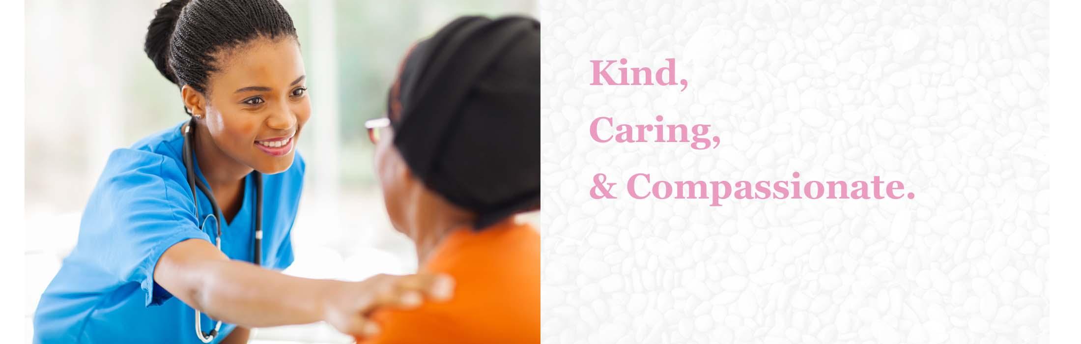 Kind Caring & Compassionate.